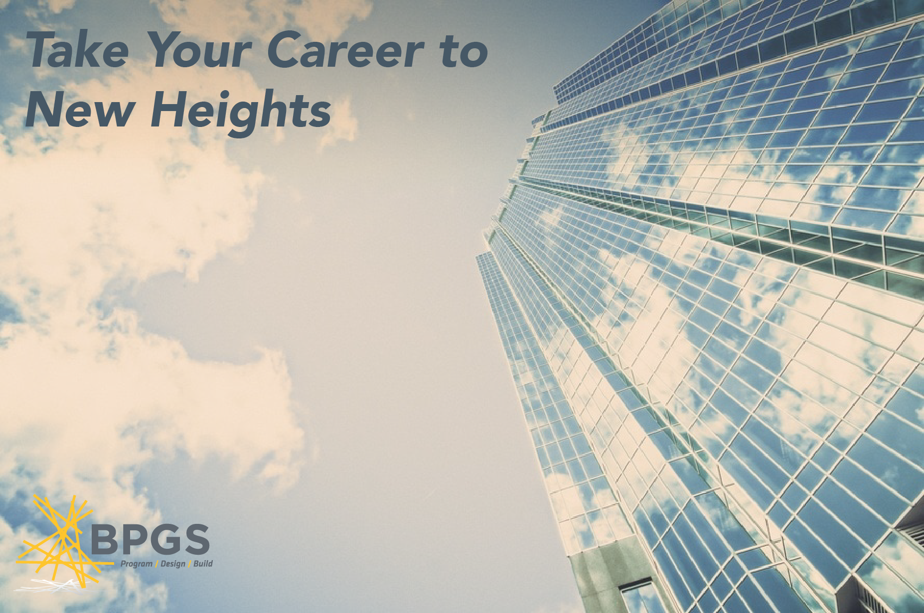 ake your career to new heights with BPGS Construction